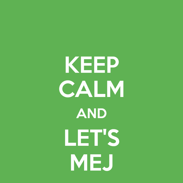 KEEP CALM AND LET'S MEJ