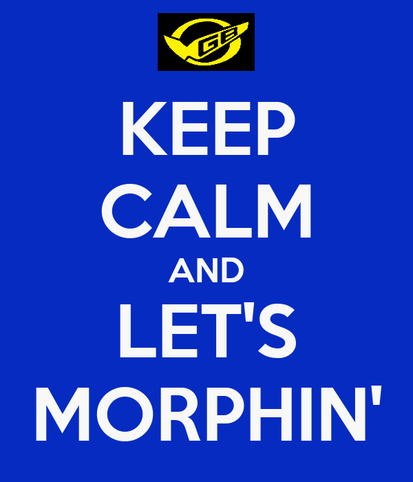 KEEP CALM AND LET'S MORPHIN'