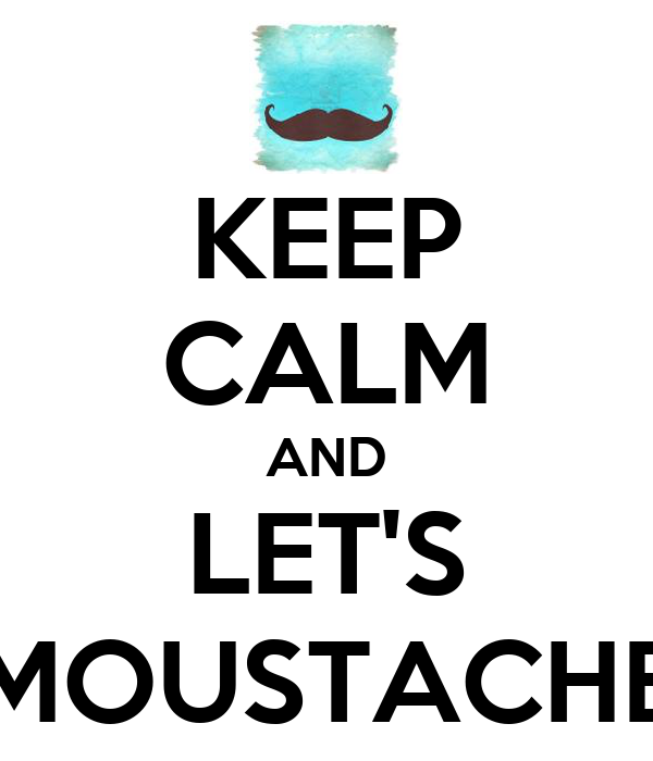 KEEP CALM AND LET'S MOUSTACHE