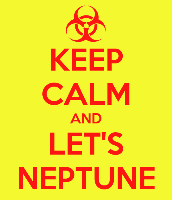 KEEP CALM AND LET'S NEPTUNE