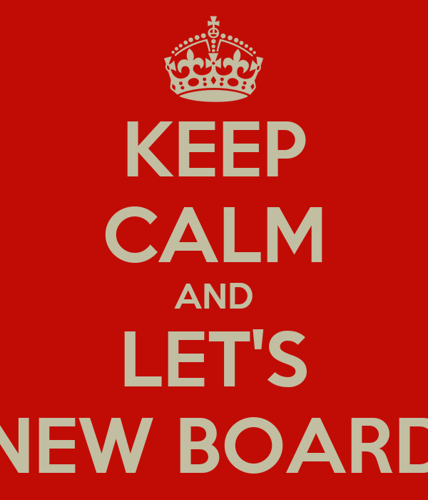 KEEP CALM AND LET'S NEW BOARD