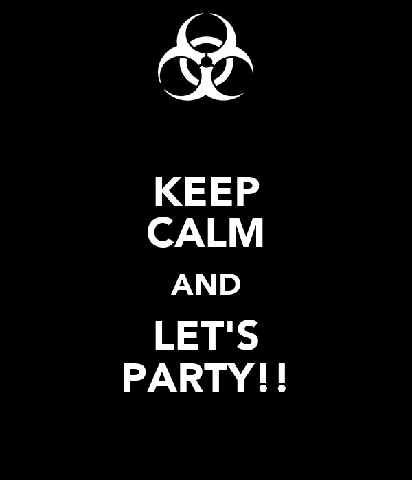 KEEP CALM AND LET'S PARTY!!