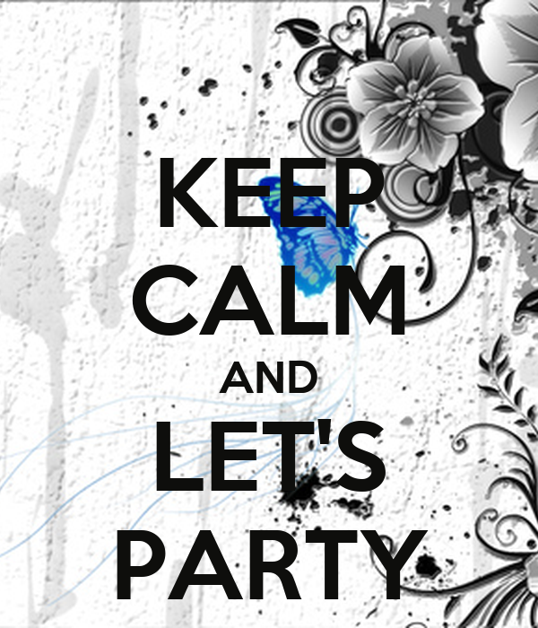 KEEP CALM AND LET'S PARTY