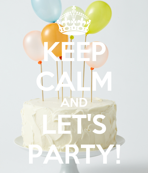 KEEP CALM AND LET'S PARTY!
