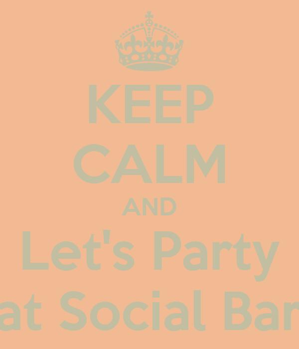 KEEP CALM AND Let's Party at Social Bar