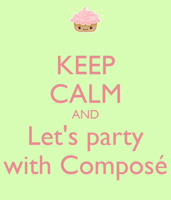 KEEP CALM AND Let's party with Composé