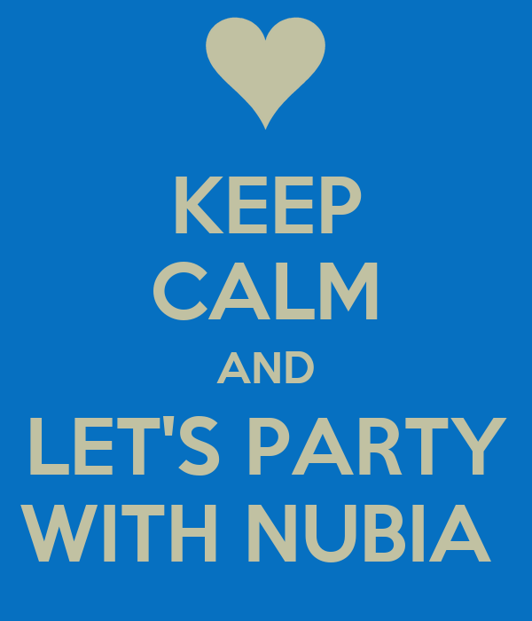 KEEP CALM AND LET'S PARTY WITH NUBIA