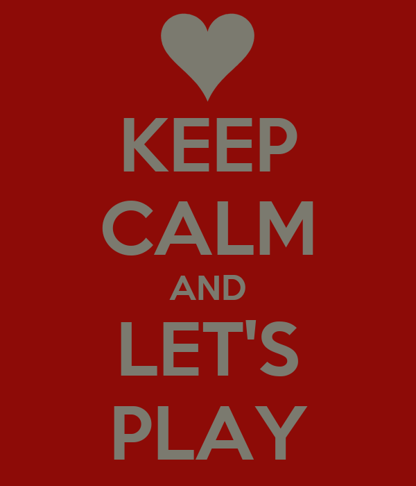 KEEP CALM AND LET'S PLAY