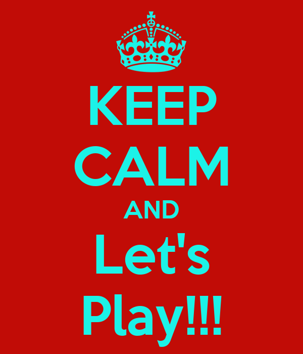KEEP CALM AND Let's Play!!!