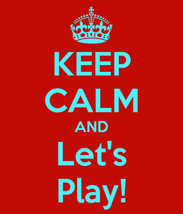 KEEP CALM AND Let's Play!
