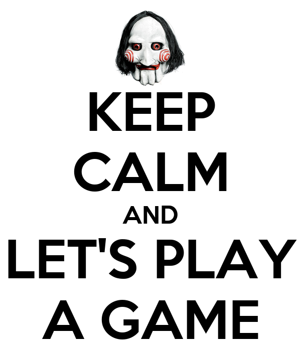 KEEP CALM AND LET'S PLAY A GAME