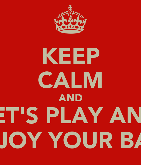 KEEP CALM AND LET'S PLAY AND ENJOY YOUR BASS