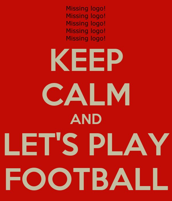 KEEP CALM AND LET'S PLAY FOOTBALL