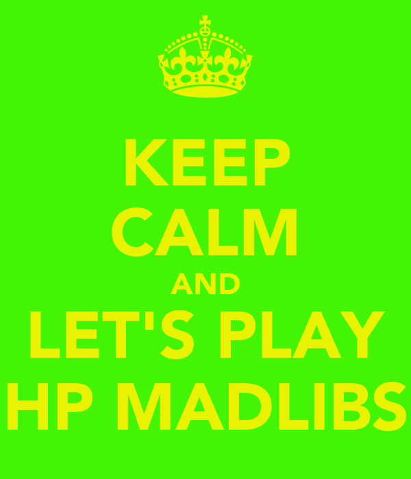 KEEP CALM AND LET'S PLAY HP MADLIBS