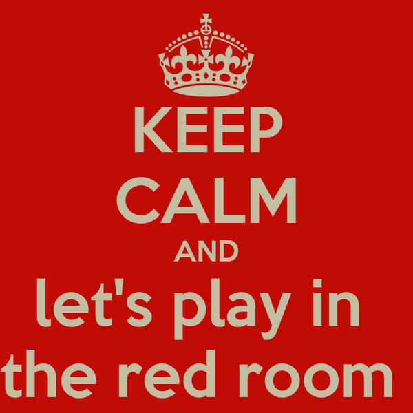 KEEP CALM AND let's play in  the red room