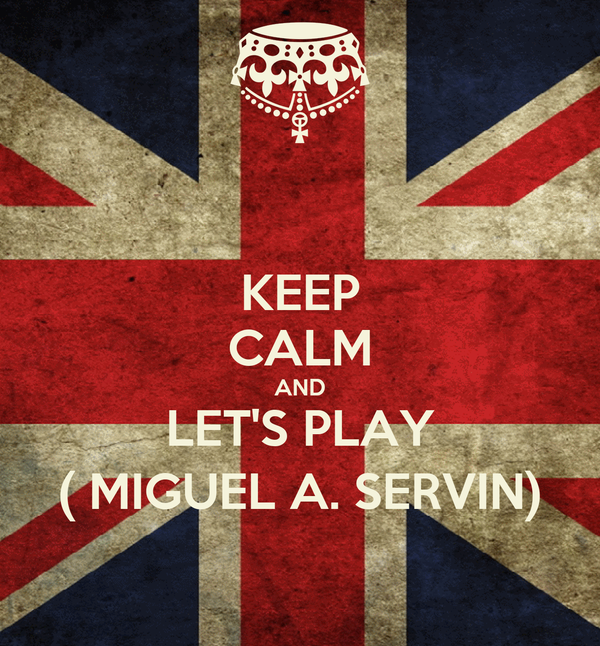 KEEP CALM AND LET'S PLAY ( MIGUEL A. SERVIN)