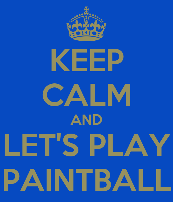 KEEP CALM AND LET'S PLAY PAINTBALL