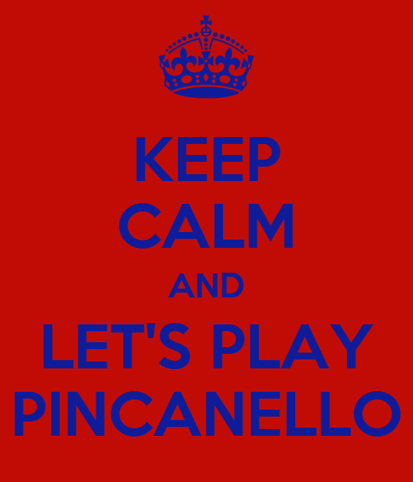 KEEP CALM AND LET'S PLAY PINCANELLO