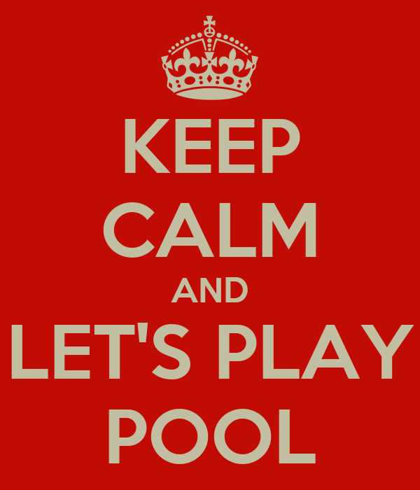 KEEP CALM AND LET'S PLAY POOL