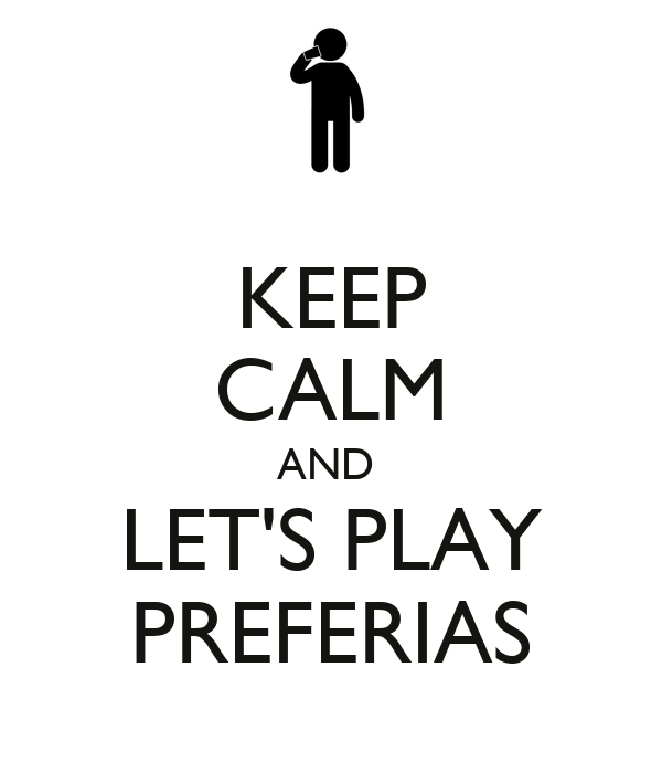 KEEP CALM AND  LET'S PLAY PREFERIAS