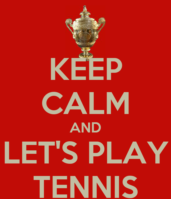 KEEP CALM AND LET'S PLAY TENNIS