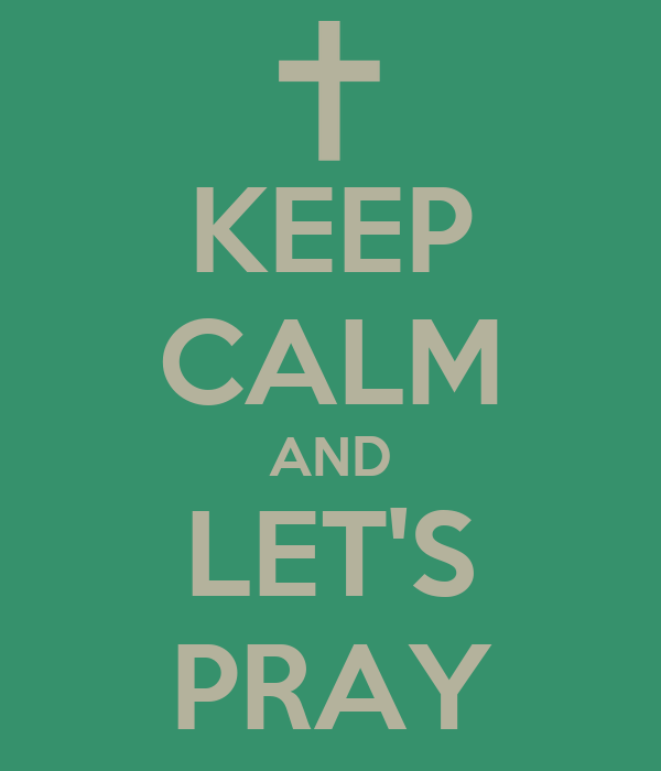 KEEP CALM AND LET'S PRAY