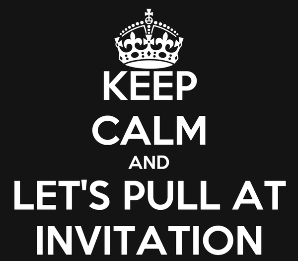 KEEP CALM AND LET'S PULL AT INVITATION
