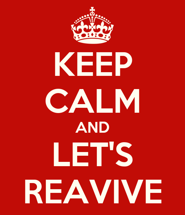 KEEP CALM AND LET'S REAVIVE