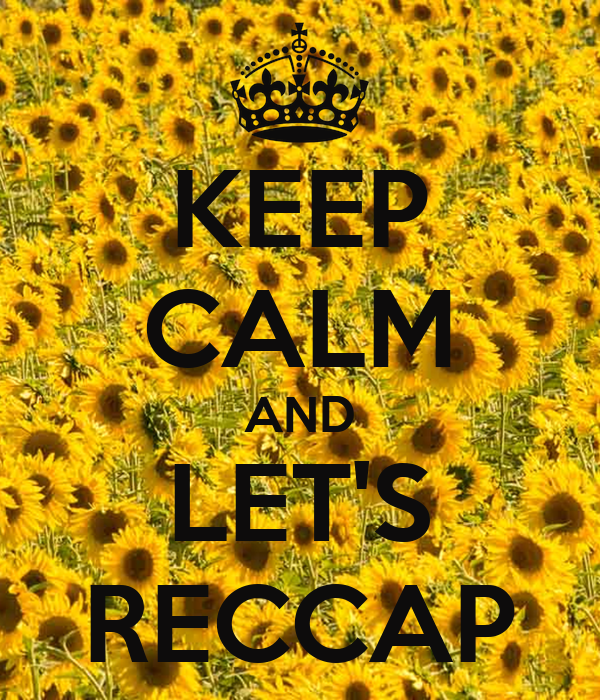 KEEP CALM AND LET'S RECCAP