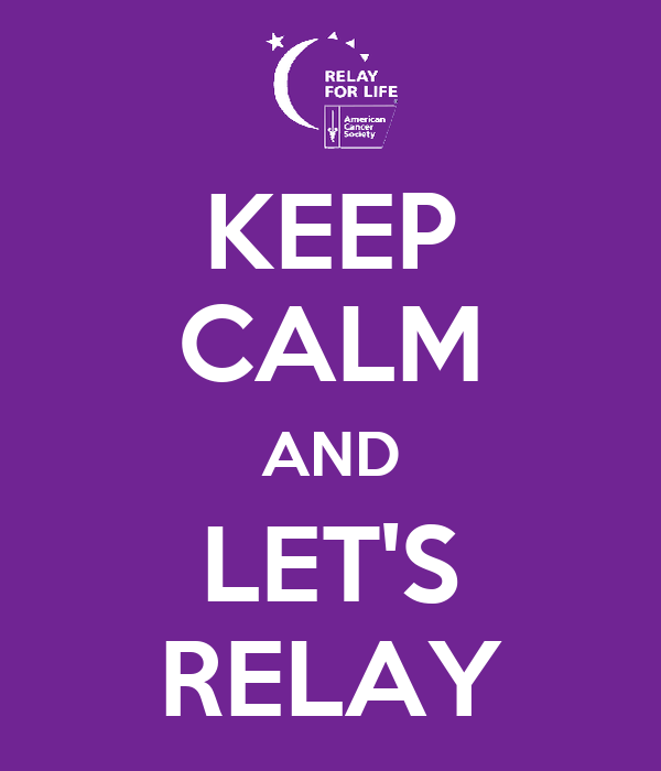 KEEP CALM AND LET'S RELAY