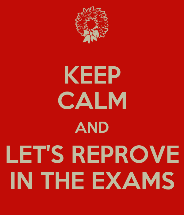 KEEP CALM AND LET'S REPROVE IN THE EXAMS