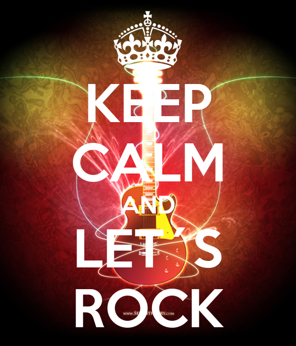 KEEP CALM AND LET´S ROCK