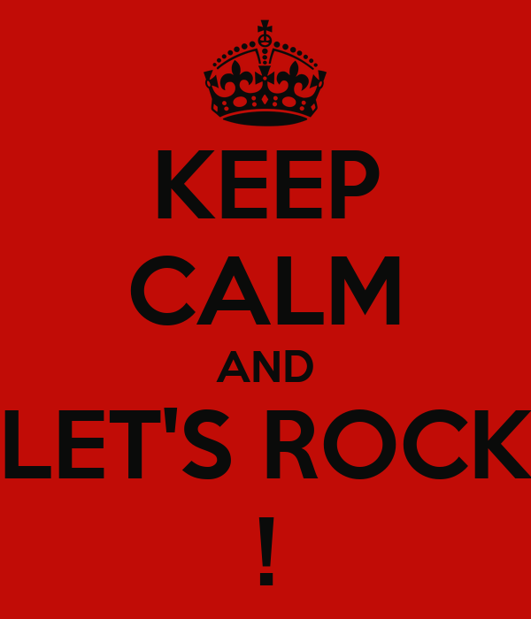 KEEP CALM AND LET'S ROCK !
