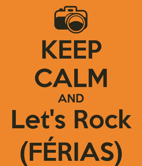 KEEP CALM AND Let's Rock (FÉRIAS)