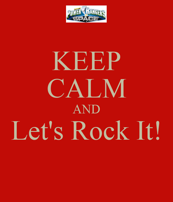 KEEP CALM AND Let's Rock It!