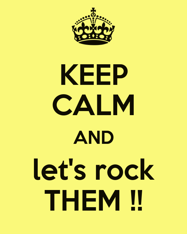 KEEP CALM AND let's rock THEM !!