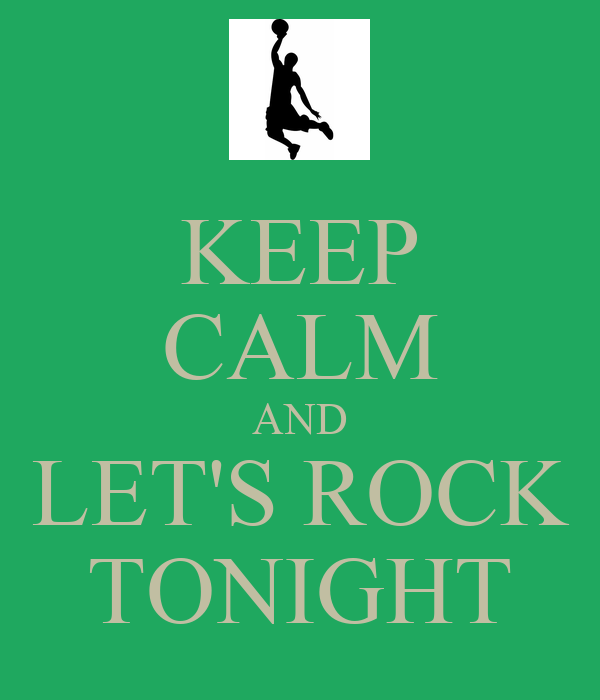 KEEP CALM AND LET'S ROCK TONIGHT