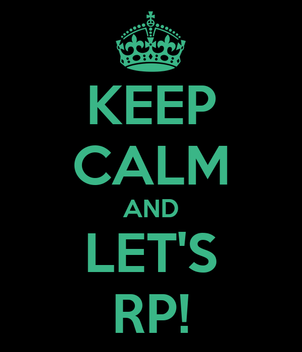 KEEP CALM AND LET'S RP!