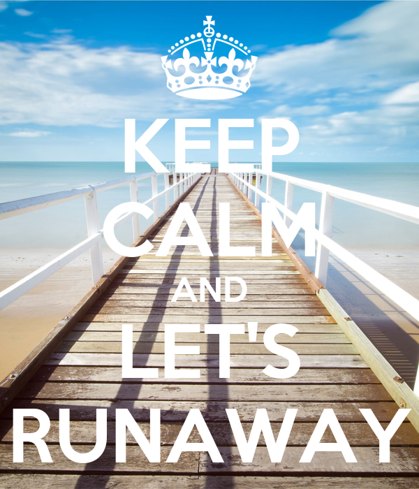 KEEP CALM AND LET'S RUNAWAY