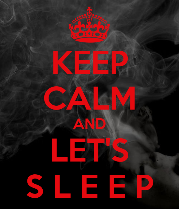 KEEP CALM AND LET'S S L E E P