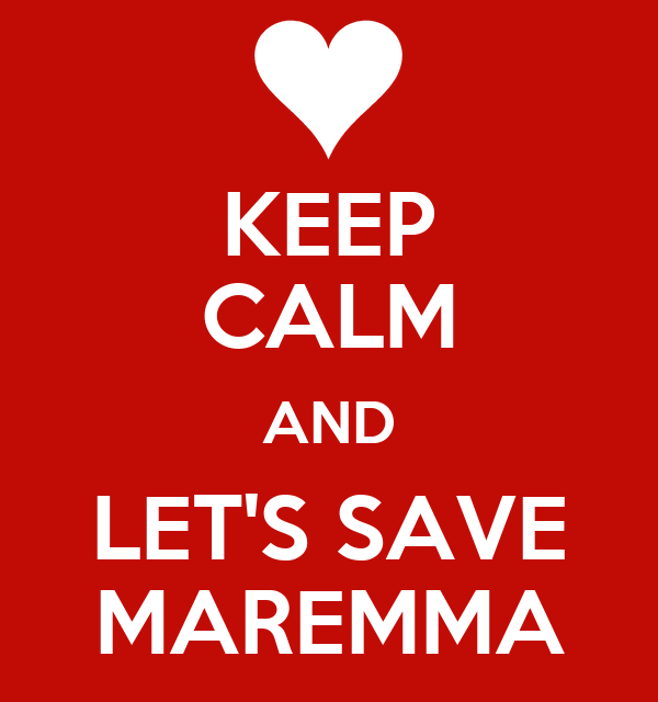 KEEP CALM AND LET'S SAVE MAREMMA