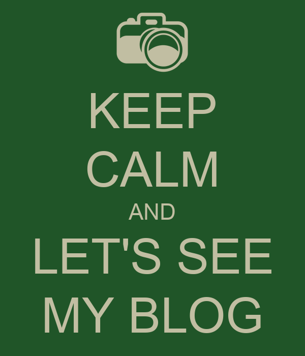 KEEP CALM AND LET'S SEE MY BLOG
