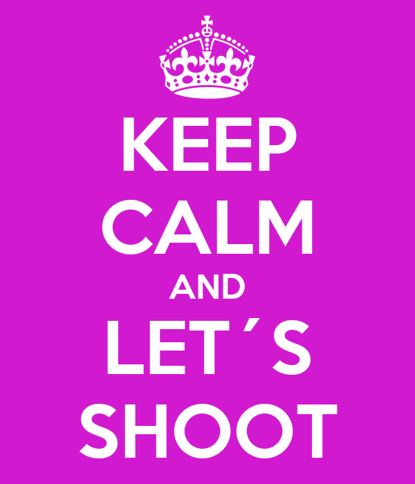KEEP CALM AND LET´S SHOOT
