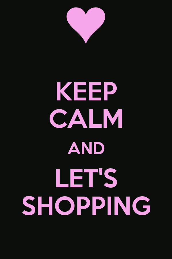 KEEP CALM AND LET'S SHOPPING