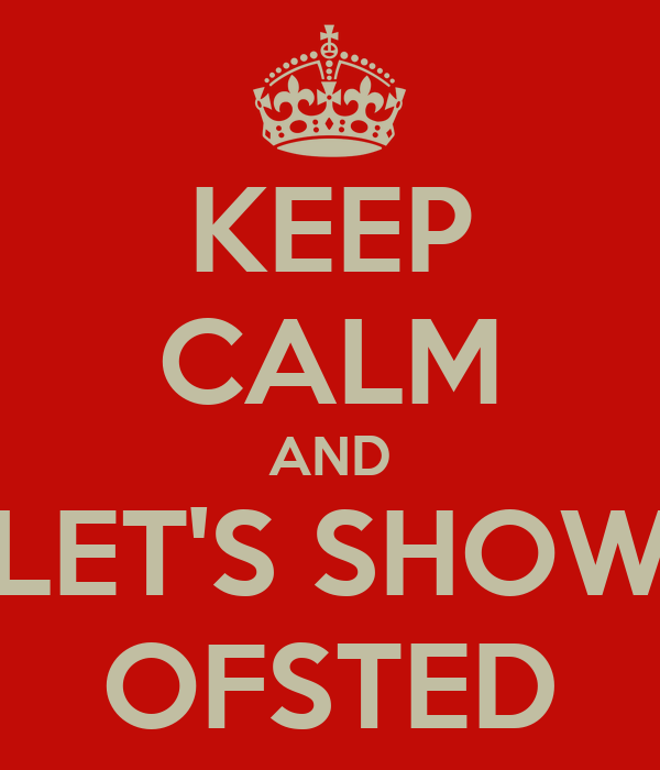 KEEP CALM AND LET'S SHOW OFSTED