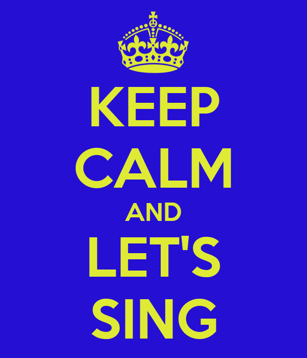 KEEP CALM AND LET'S SING