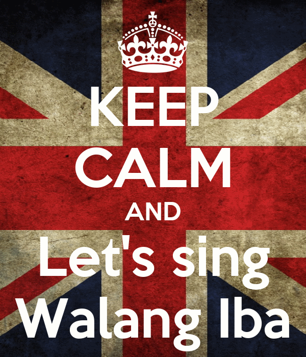 KEEP CALM AND Let's sing Walang Iba