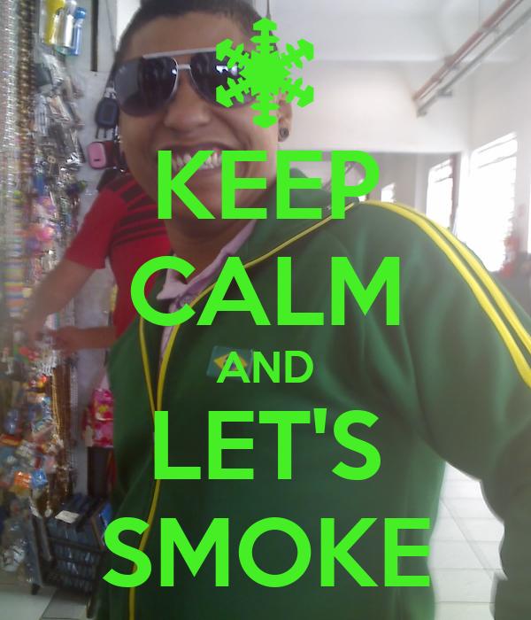 KEEP CALM AND LET'S SMOKE
