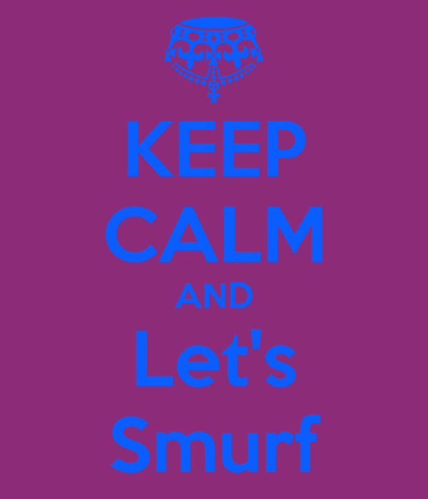 KEEP CALM AND Let's Smurf