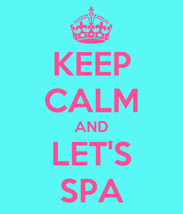 KEEP CALM AND LET'S SPA